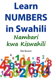 Learn Numbers in Swahili - Learn Swahili, #2 ebook by Mia Bowen