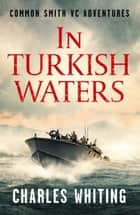 In Turkish Waters ebook by Charles Whiting