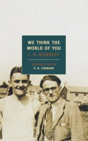 We Think The World of You ebook by P.N. Furbank,J.R. Ackerley