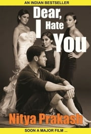 Dear, I Hate You ebook by Nitya Prakash