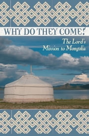 Why Do They Come? - The Lord's Mission To Mongolia ebook by Laurie Elit