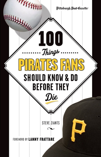 100 Things Pirates Fans Should Know & Do Before They Die ebook by Pittsburgh Post-Gazette,Steve Ziants