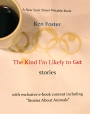 The Kind I'm Likely to Get : A Collection ebook by Ken Foster