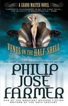 Venus on the Half-Shell - A Grandmaster Novel ebook by Philip José Farmer