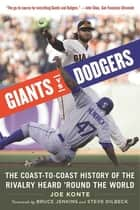 Giants vs. Dodgers - The Coast-to-Coast History of the Rivalry Heard ?Round the World ebook by Joe Konte, Bruce Jenkins, Steve Dilbeck