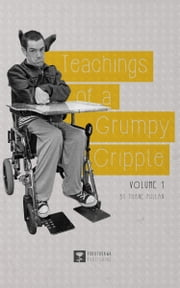 Teachings of a Grumpy Cripple: Volume 1 ebook by Pullan, Thane