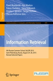Information Retrieval - 9th Russian Summer School, RuSSIR 2015, Saint Petersburg, Russia, August 24-28, 2015, Revised Selected Papers ebook by Pavel Braslavski,Ilya Markov,Panos Pardalos,Yana Volkovich,Dmitry I. Ignatov,Sergei Koltsov,Olessia Koltsova