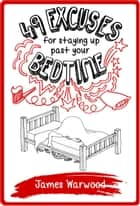 49 Excuses for Staying Up Past Your Bedtime ebook by James Warwood