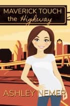 Maverick Touch: The Highway ebook by Ashley Nemer