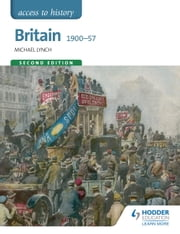 Access to History: Britain 1900-57 Second Edition ebook by Michael Lynch