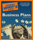 The Complete Idiot's Guide to Business Plans, 2nd Edition - Start and Sustain Your Business with a Foolproof Plan eBook by Gwen Moran, Sue Johnson