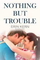 Nothing But Trouble ebook by Erin Kern