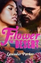 Flower in the Desert ebook by Lavender Parker