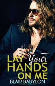 Lay Your Hands On Me - Rock Stars in Disguise: Xan #3 ebook by Blair Babylon
