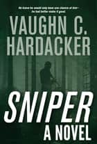 Sniper - A Thriller ebook by Vaughn C. Hardacker