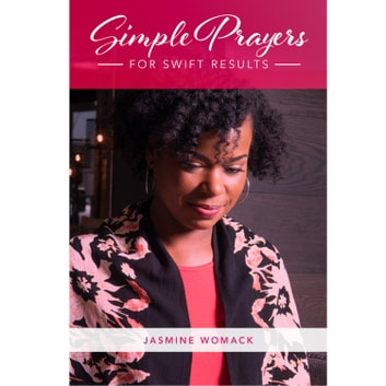 Simple Prayers for Swift Results - 7 Short Prayers to Reveal Your Path and Purpose in Love, Life, and Business audiobook by Jasmine Womack