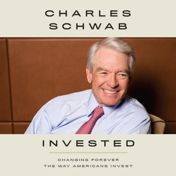 Invested - Changing Forever the Way Americans Invest audiobook by Charles Schwab