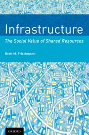 Infrastructure - The Social Value of Shared Resources ebook by Brett M. Frischmann