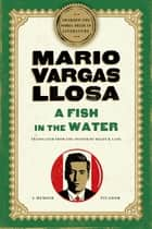 A Fish in the Water ebook by Mario Vargas Llosa,Helen Lane