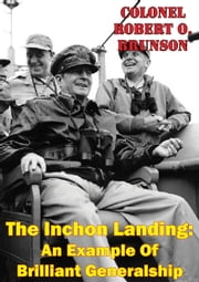 The Inchon Landing: An Example Of Brilliant Generalship ebook by Colonel Robert O. Brunson