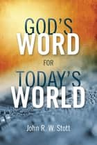 God's Word for Today's World ebook by John Stott