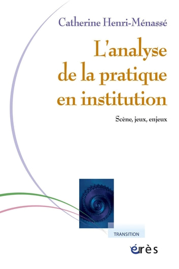 Analyse de la pratique en institution ebook by Catherine HENRI-MENASSE