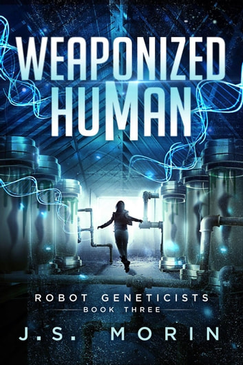 Weaponized Human - Robot Geneticists, #3 ebook by J.S. Morin