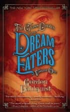 The Glass Books of the Dream Eaters, Volume One ebook by Gordon Dahlquist