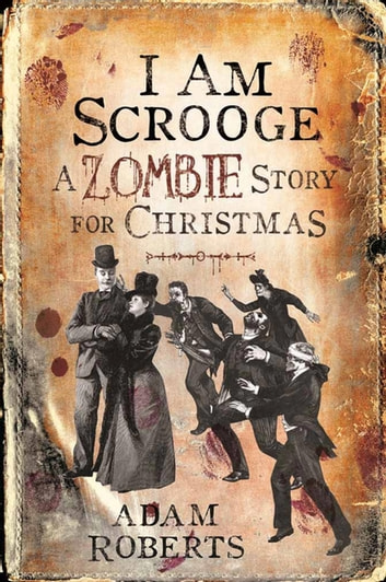 I Am Scrooge - A Zombie Story for Christmas eBook by Adam Roberts