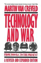 Technology and War - From 2000 B.C. to the Present ebook by Martin Van Creveld