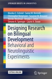 Designing Research on Bilingual Development - Behavioral and Neurolinguistic Experiments ebook by Monika S. Schmid,Sanne M. Berends,Christopher Bergmann,Susanne M. Brouwer,Nienke Meulman,Bregtje Seton,Simone Sprenger,Laurie Stowe