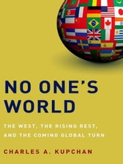No One's World: The West, the Rising Rest, and the Coming Global Turn ebook by Charles A. Kupchan