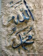 Alphabetical Index to the Holy Quran ebook by Syed Ammar Shah