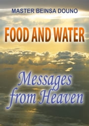 Food and Water - Messages from Heaven ebook by Beinsa Douno