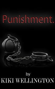 Punishment. - The Billionaire Bitch Trilogy, #3 ebook by Kiki Wellington