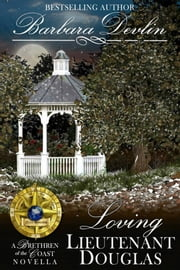 Loving Lieutenant Douglas - A Brethren of the Coast Novella ebook by Barbara Devlin