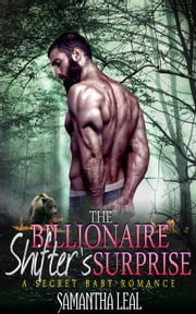 The Billionaire Shifter's Surprise (Paranormal Bear Shifter Short Story) ebook by Samantha Leal
