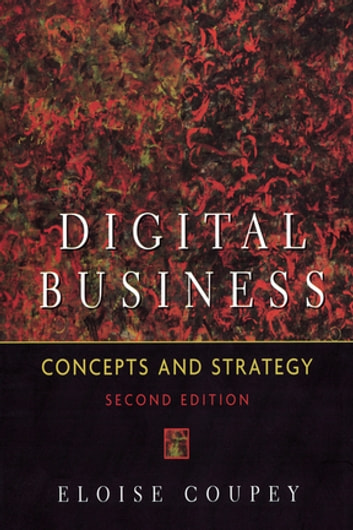 Digital Business - Concepts and strategies ebook by Eloise Coupey