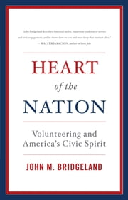 Heart of the Nation - Volunteering and America's Civic Spirit ebook by John M. Bridgeland