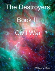 The Destroyers : Book III: Civil War ebook by William V. Rice