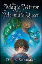 The Magic Mirror of the Mermaid Queen ebook by