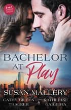 Bachelor At Play - 3 Book Box Set ebook by Katherine Garbera, Cathy Gillen Thacker, Susan Mallery