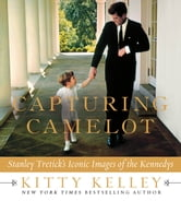 Capturing Camelot - Stanley Tretick's Iconic Images of the Kennedys ebook by Kitty Kelley