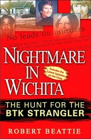 Nightmare in Wichita - The Hunt For The BTK Strangler ebook by Robert Beattie