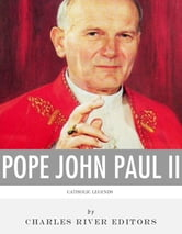 Catholic Legends: The Life and Legacy of Blessed Pope John Paul II ebook by Charles River Editors