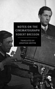 Notes on the Cinematograph ebook by Robert Bresson,Jonathan Griffin