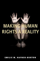 Making Human Rights a Reality ebook by Emilie M. Hafner-Burton