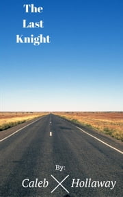 The Last Knight ebook by Caleb Hollaway