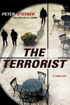 The Terrorist - A Louis Morgon Thriller ebook by Peter Steiner
