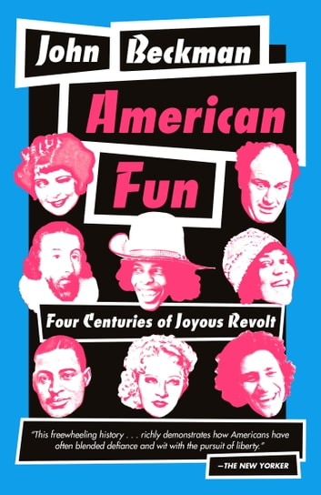 American Fun - Four Centuries of Joyous Revolt ebook by John Beckman